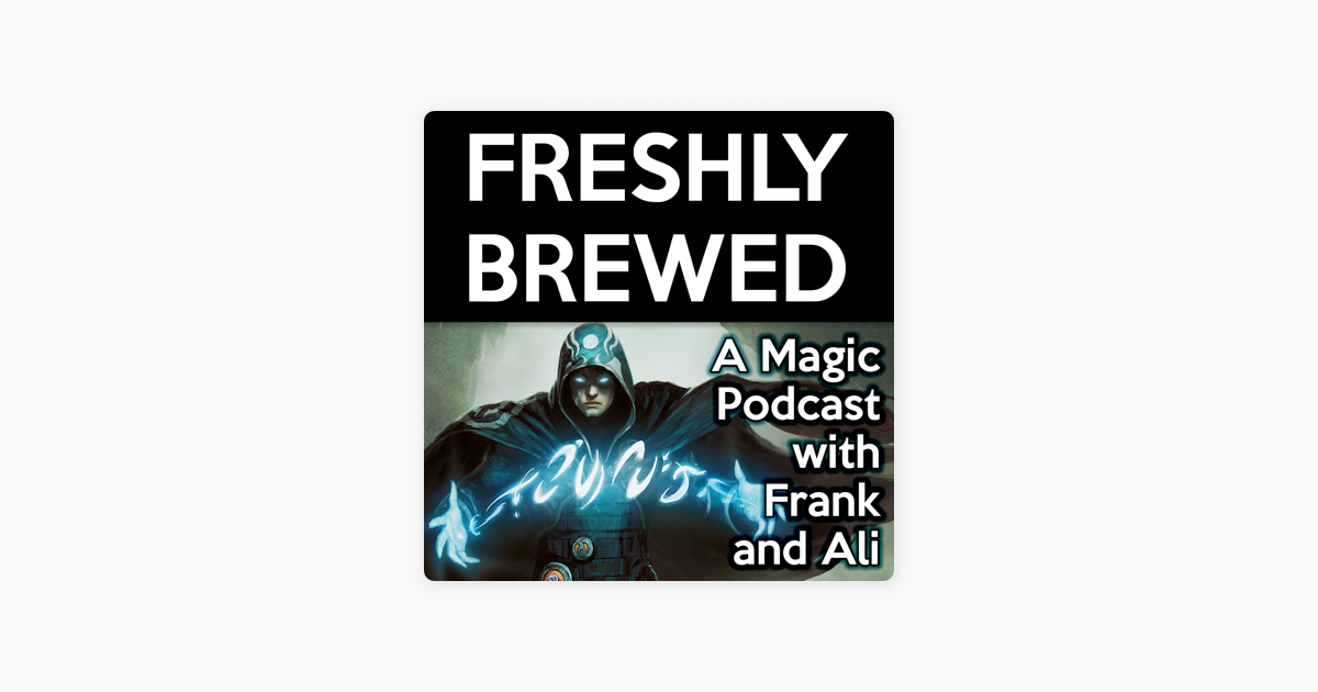 Freshly Brewed: A Magic: The Gathering Podcast on Apple Podcasts
