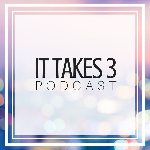 It Takes 3 Podcast