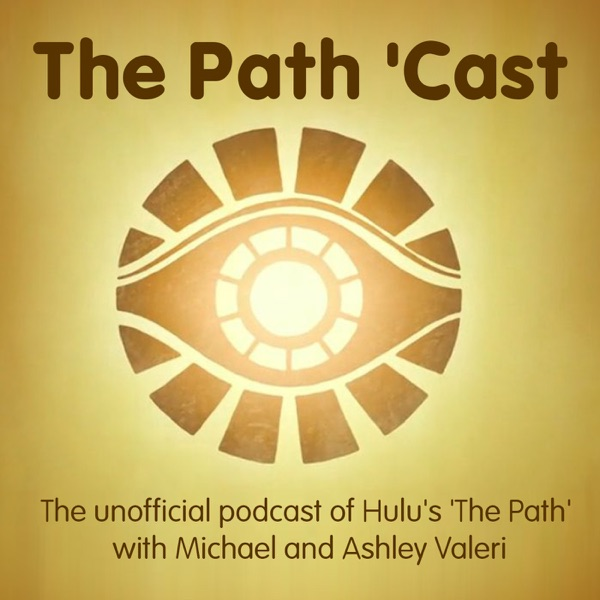 The Path 'Cast - The Unofficial Podcast of The Path on Hulu