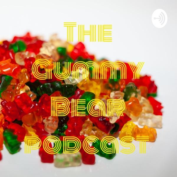 The Gummy Bear podcast