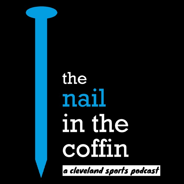 the nail in the coffin | A Cleveland sports podcast