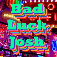 Bad Luck Josh podcast