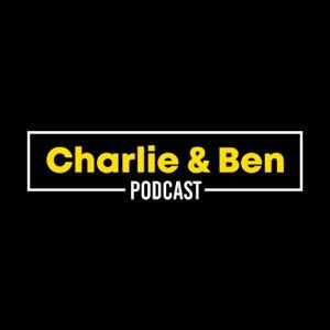 Charlie & Ben Podcast
