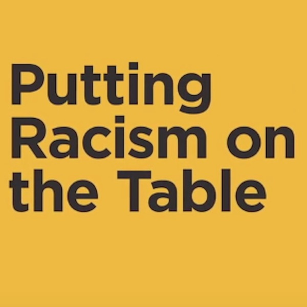 Putting Racism on the Table Podcast Series