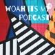 woah its my podcast