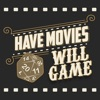 Have Movies, Will Game Podcast artwork