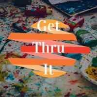 Get Thru It podcast