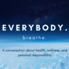 """""""Everybody. Breathe."""" An Inspirational conversation about Health, Wellness and Responsibility. artwork"""