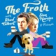 THE FROTH with RHOD GILBERT, SIAN HARRIES & Friends - Comedy Podcast