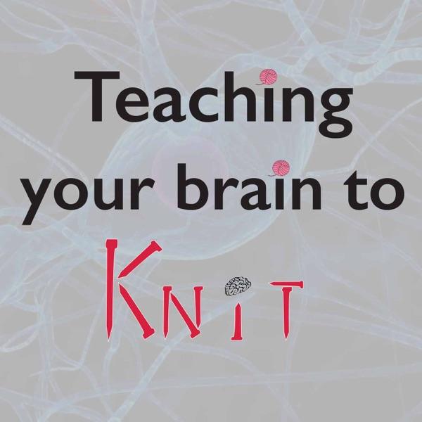 Teaching Your Brain to Knit | Podbay