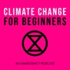 Climate Change for Beginners: An Extinction Rebellion Podcast