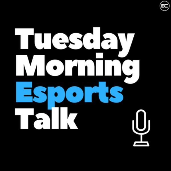Tuesday Morning Esports Talk