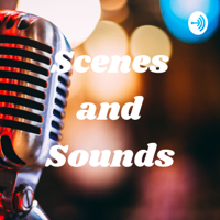 Scenes and Sounds podcast