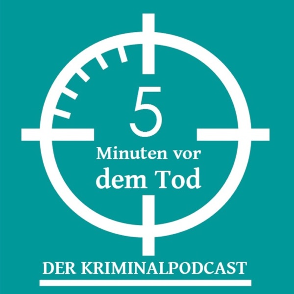 5 Minuten vor dem Tod - Der Kriminalpodcast