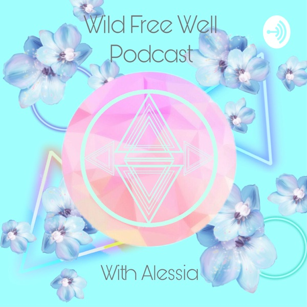 Wild Free Well Podcast with Alessia