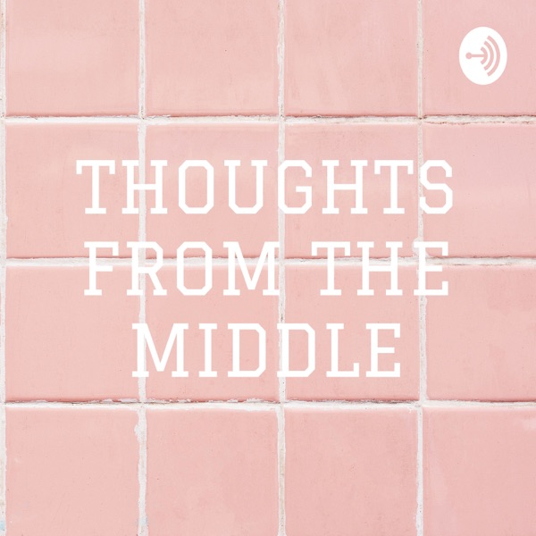 THOUGHTS FROM THE MIDDLE