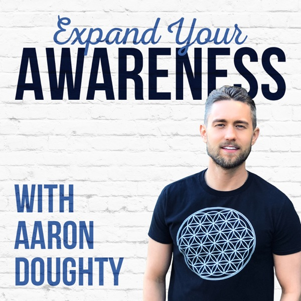 The Expand Your Awareness Podcast with Aaron Doughty