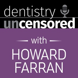 Dentistry Uncensored with Howard Farran on Apple Podcasts