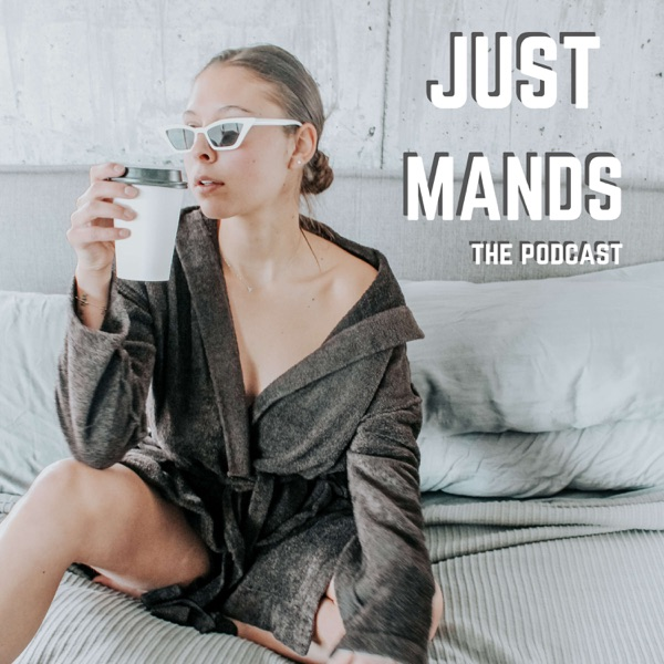 Just Mands The Podcast
