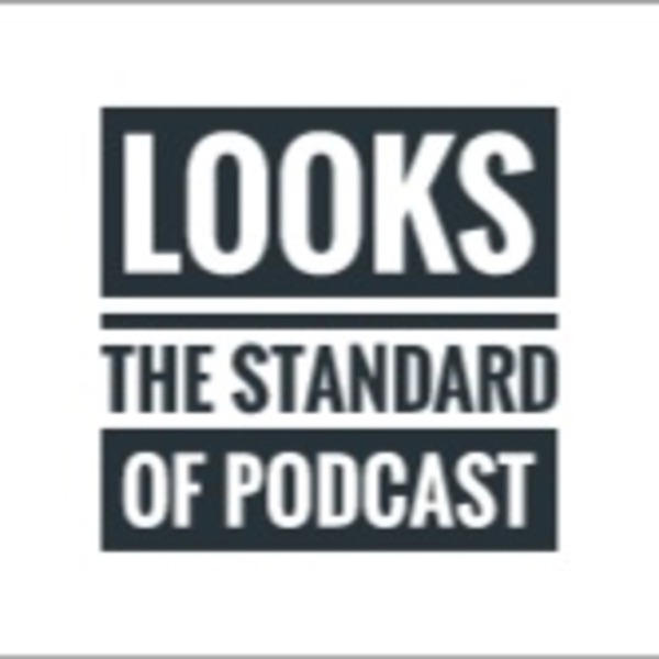 Looks | The Standard Of Podcast