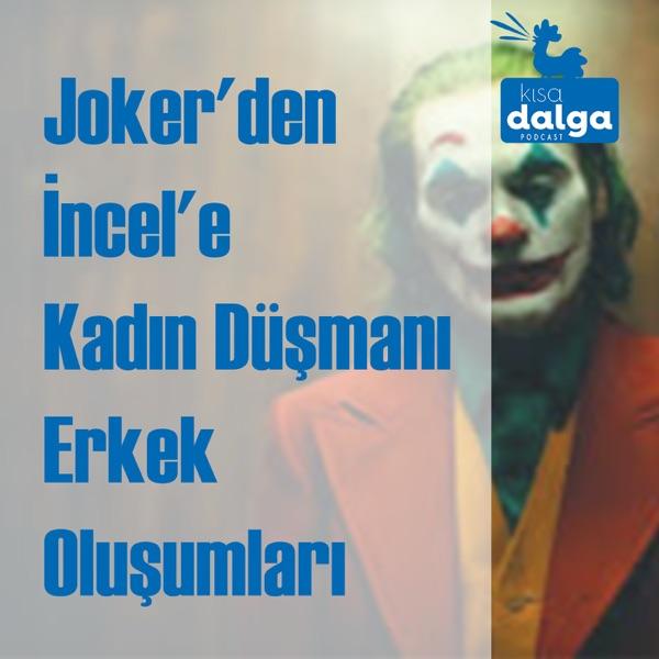 Kısa Dalga - Joker'den Incel'e kadın düşmanı erkek oluşumları