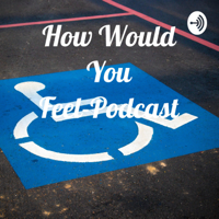 How Would You Feel-Podcast podcast