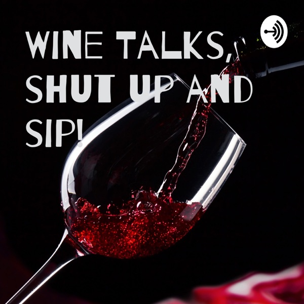 Wine Talks, shut up and sip!