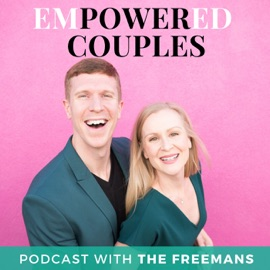 Empowered Couples Podcast The Relationship Skills For Modern Couples