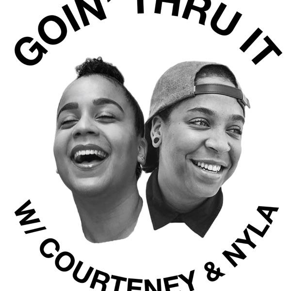 Goin' Thru It w/ Courteney & Nyla