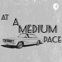 At a medium pace podcast