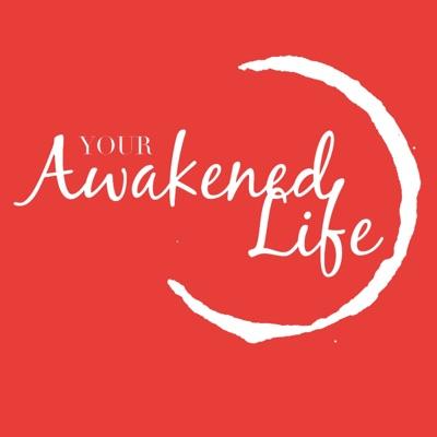 Your Awakened Life Podcast