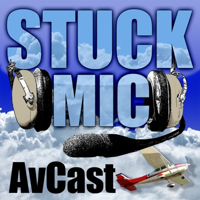 Stuck Mic AvCast – An Aviation Podcast About Learning to Fly, Living to Fly, & Loving to Fly:Carl Valeri, Rick Felty, Victoria Neuville, Sean Moody
