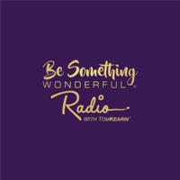 Be Something Wonderful Radio With Tom Kearin podcast