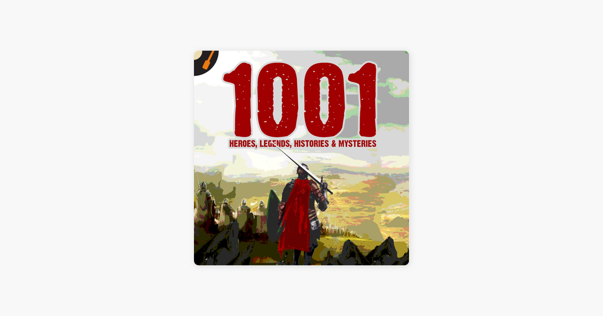 1001 Heroes, Legends, Histories & Mysteries Podcast on Apple