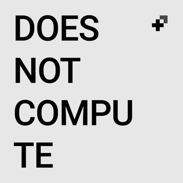 Does Not Compute – Podcast – Podtail