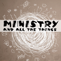 Ministry and All The Things podcast