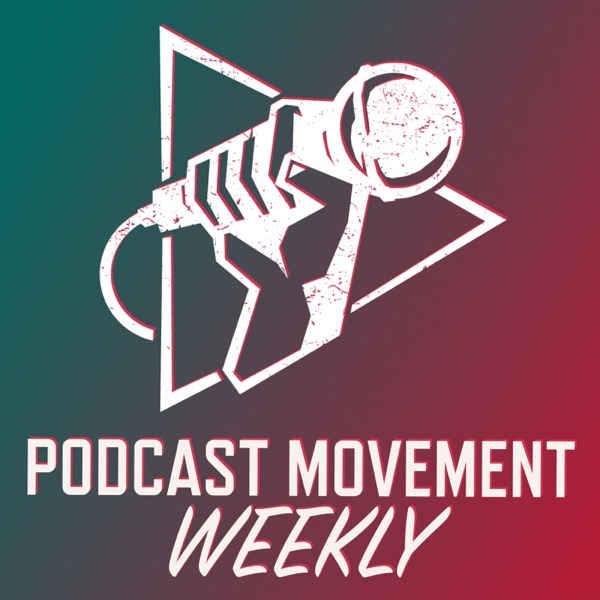 Podcast Movement Weekly