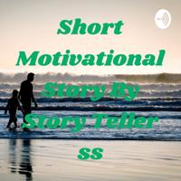 Short Motivational Story By Story Teller ss podcast