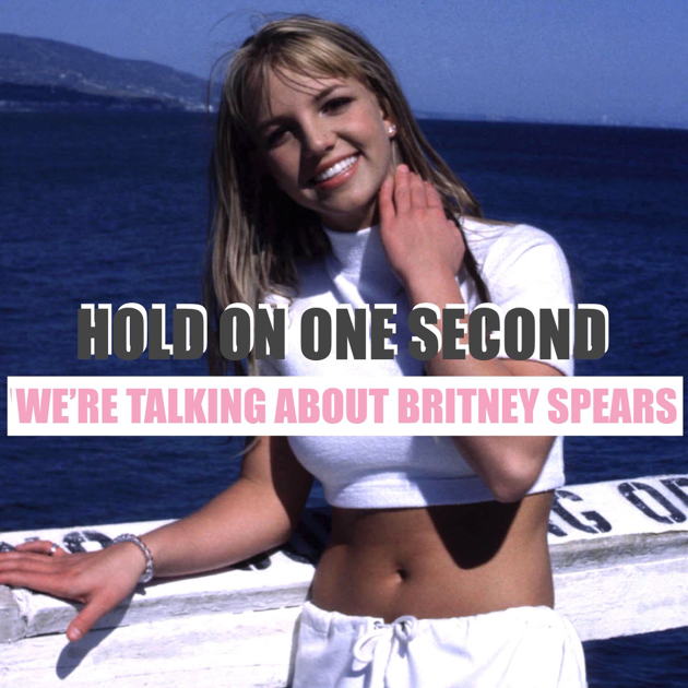 Hold On One Second We're Talking About Britney Spears en