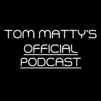 Tom Matty's Official Podcast podcast