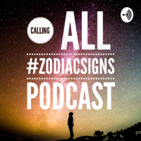 Calling All #ZodiacSigns podcast