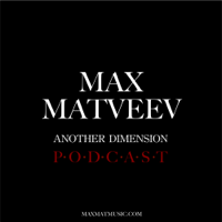 Max Matveev - Another Dimension Podcast podcast