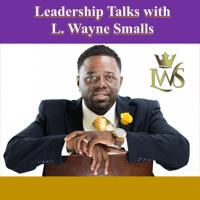 Leadership Talks with L. Wayne Smalls podcast