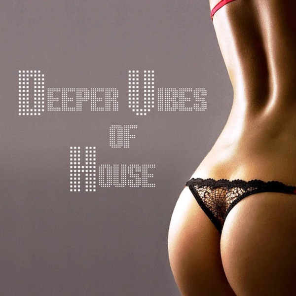 Deeper Vibes of House
