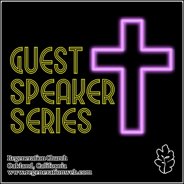 Guest Speakers - Regeneration Church