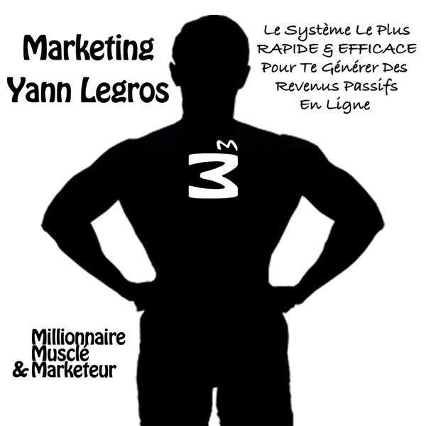 Marketing Yann Legros - Millionnaire | Musclé | Marketeur