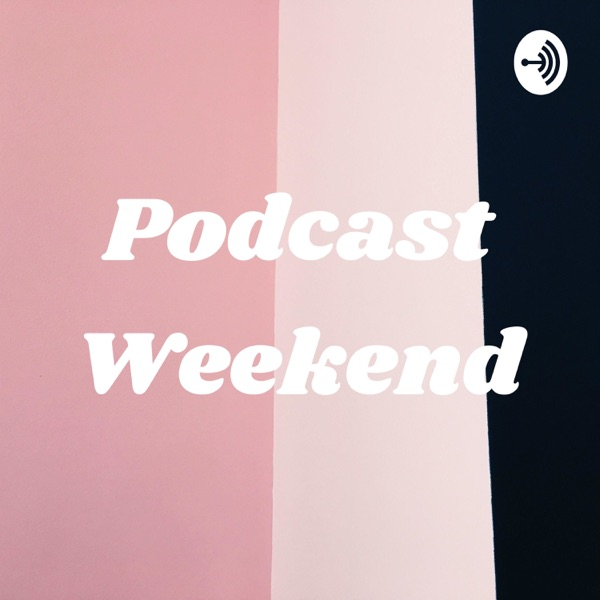 Podcast Weekend