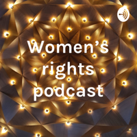 Women's rights podcast podcast