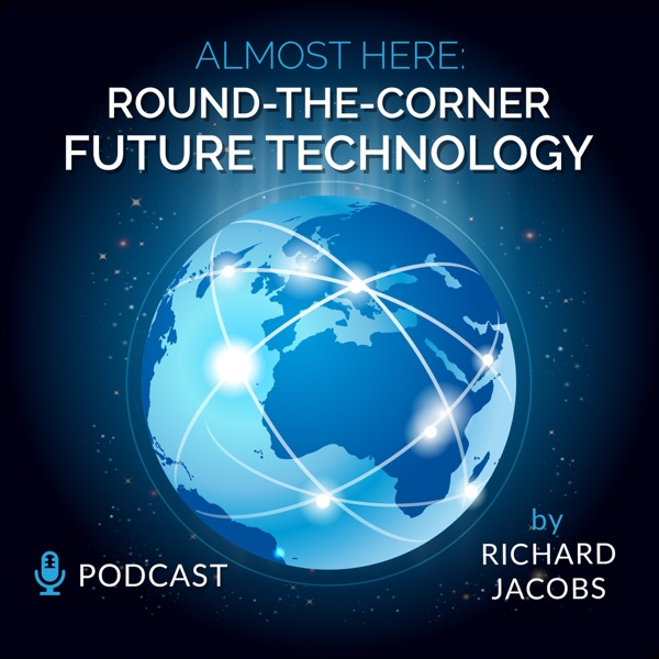 Listen To Future Tech: Almost Here, Round-the-Corner Future