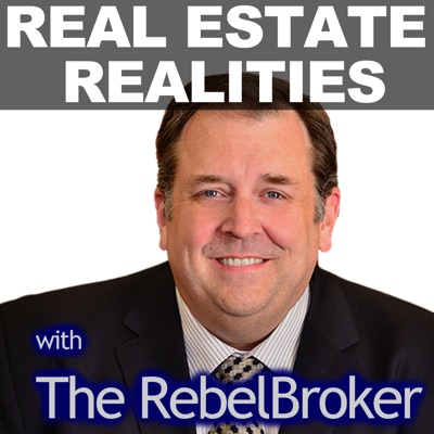"Real Estate Realities With Robert ""The RebelBroker"" Whitelaw"